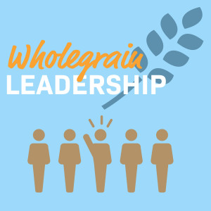 Wholegrain Leadership Podcast